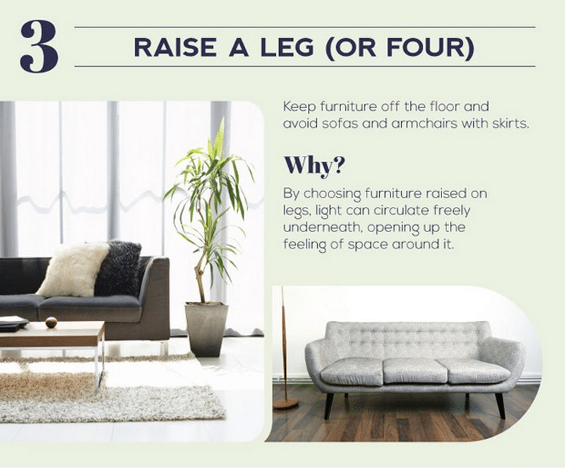 Raising furniture off the floor enhances the feeling of space