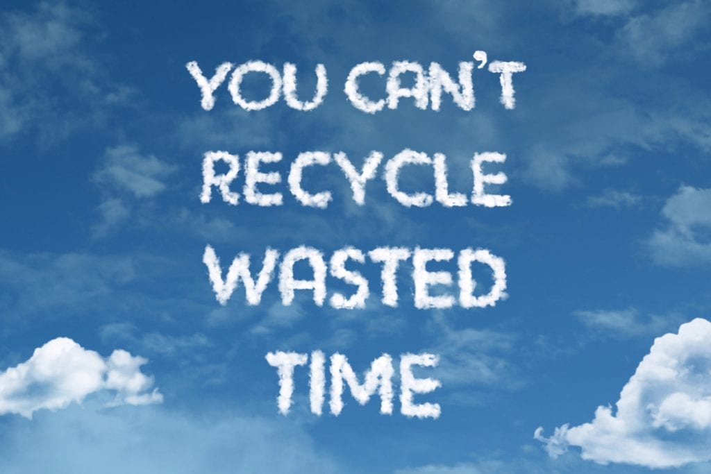 You cant recycle wasted time