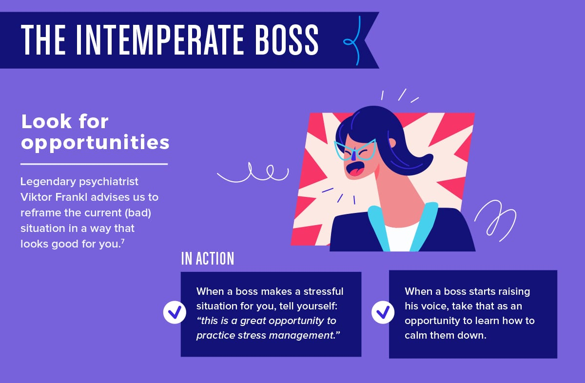 If you work for an intemperate boss, learn how to calm him him or her.