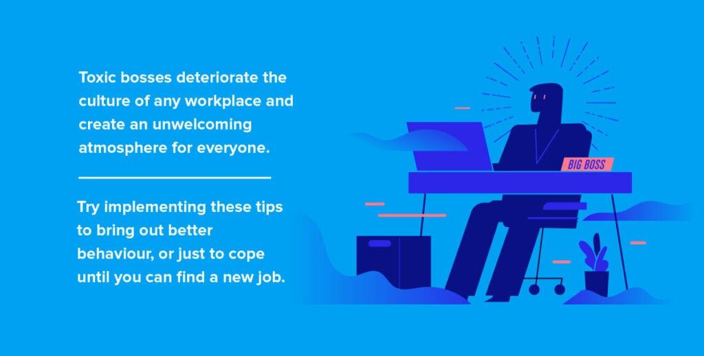 Toxic bosses create an unwelcoming work atmosphere.